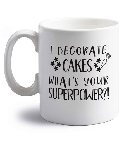 I decorate cakes what's your superpower?! right handed white ceramic mug