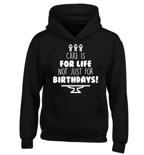 Cake is for life not just for birthdays children's black hoodie 12-13 Years