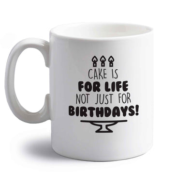 Cake is for life not just for birthdays right handed white ceramic mug