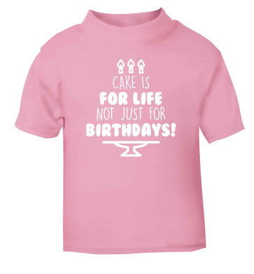 Cake is for life not just for birthdays light pink Baby Toddler Tshirt 2 Years