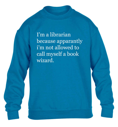 iÕm a librarian because apparantly iÕm not allowed to call myself a book wizard children's blue sweater 12-13 Years