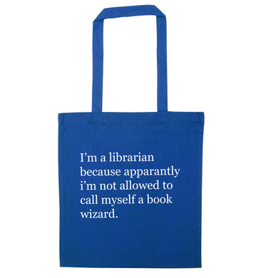 iÕm a librarian because apparantly iÕm not allowed to call myself a book wizard blue tote bag