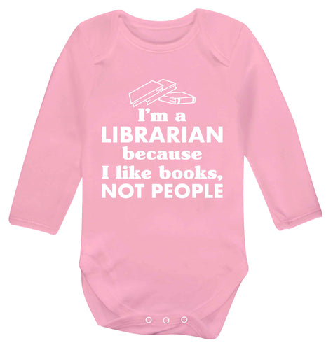 I'm a librarian because I like books not people Baby Vest long sleeved pale pink 6-12 months