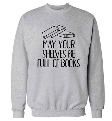 May your shelves be full of books Adult's unisex grey Sweater 2XL