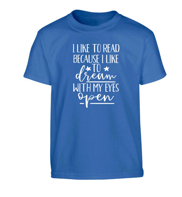 I like to read because I like to dream with my eyes open Children's blue Tshirt 12-13 Years