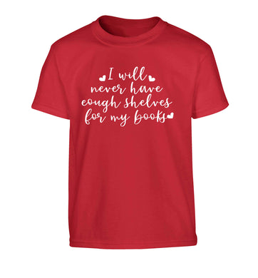 I will never have enough shelves for my books Children's red Tshirt 12-13 Years