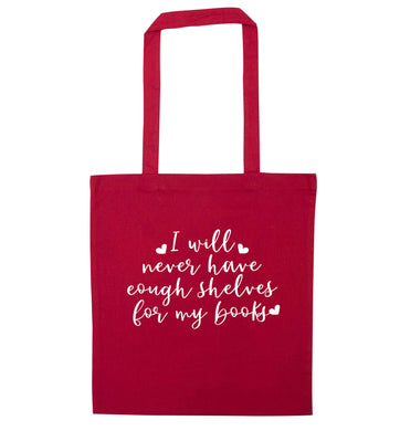 I will never have enough shelves for my books red tote bag