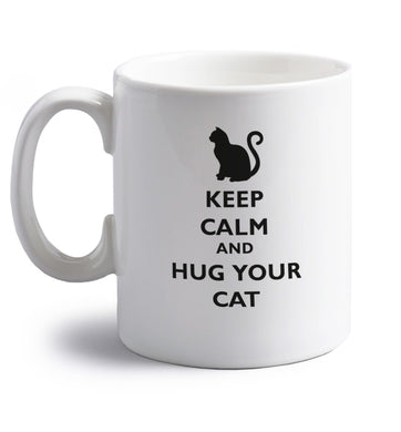 Keep calm and hug your cat right handed white ceramic mug