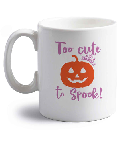 Too cute to spook! right handed white ceramic mug