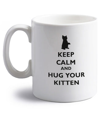 Keep calm and hug your kitten right handed white ceramic mug