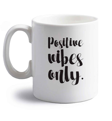 Positive vibes only right handed white ceramic mug