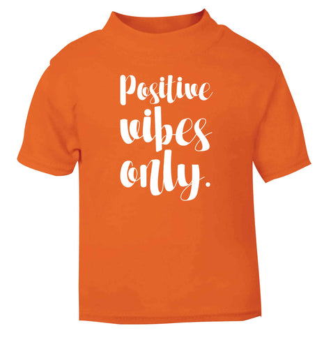 Positive vibes only orange Baby Toddler Tshirt 2 Years