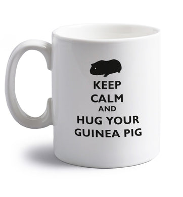 Keep calm and hug your guineapig right handed white ceramic mug