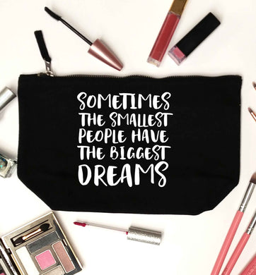 Sometimes the smallest people have the biggest dreams black makeup bag