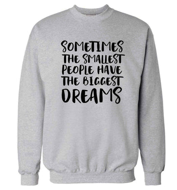 Sometimes the smallest people have the biggest dreams Adult's unisex grey Sweater 2XL