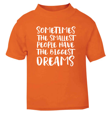 Sometimes the smallest people have the biggest dreams orange Baby Toddler Tshirt 2 Years