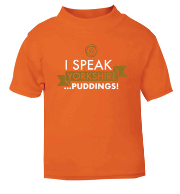 I speak Yorkshire...puddings orange Baby Toddler Tshirt 2 Years