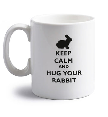 Keep calm and hug your rabbit right handed white ceramic mug