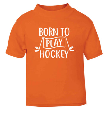 Born to play hockey orange Baby Toddler Tshirt 2 Years