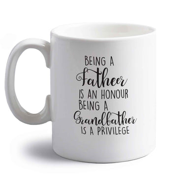 Being a father is an honour being a grandfather is a privilege right handed white ceramic mug
