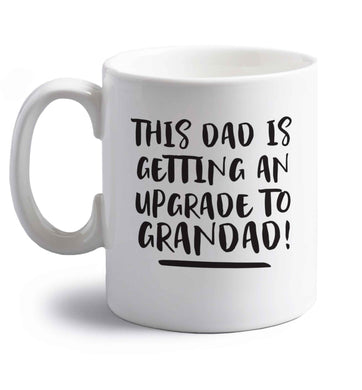 This dad is getting an upgrade to grandad! right handed white ceramic mug