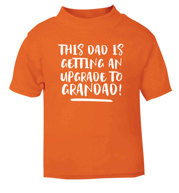 This dad is getting an upgrade to grandad! orange Baby Toddler Tshirt 2 Years