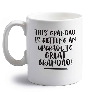 This grandad is getting an upgrade to great grandad! right handed white ceramic mug