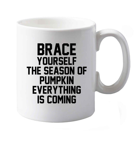 Brace yourself the season of pumpkin everything is coming right handed white ceramic mug
