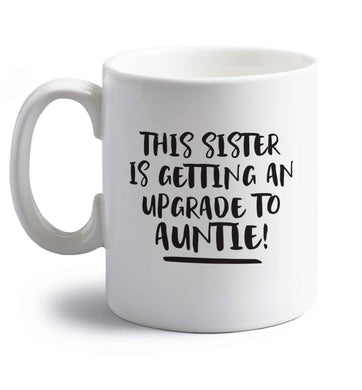 This sister is getting an upgrade to auntie! right handed white ceramic mug