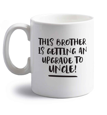 This brother is getting an upgrade to uncle! right handed white ceramic mug