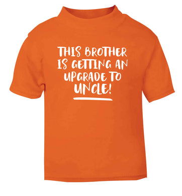 This brother is getting an upgrade to uncle! orange Baby Toddler Tshirt 2 Years