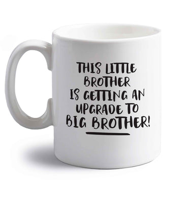 This little brother is getting an upgrade to big brother! right handed white ceramic mug
