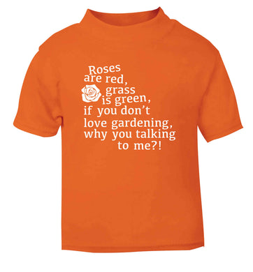 Roses are red, grass is green, if you don't love gardening, why you talking to me orange Baby Toddler Tshirt 2 Years