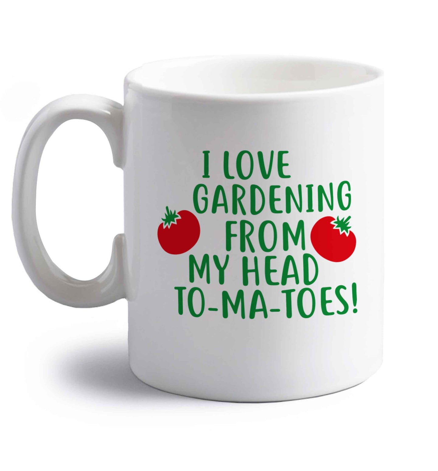 I love gardening from my head to-ma-toes right handed white ceramic mug