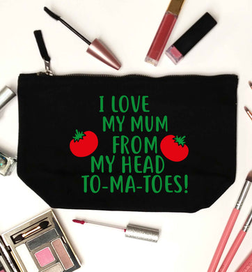 I love my mum from my head to-my-toes! black makeup bag