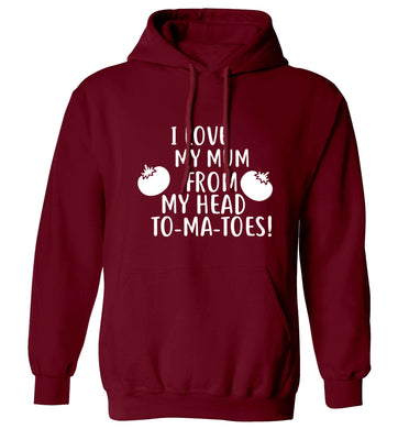 I love my mum from my head to-my-toes! adults unisex maroon hoodie 2XL