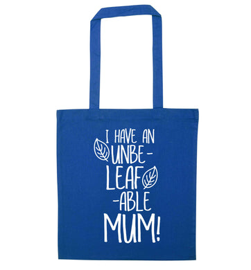 I have an unbeleafable mum! blue tote bag