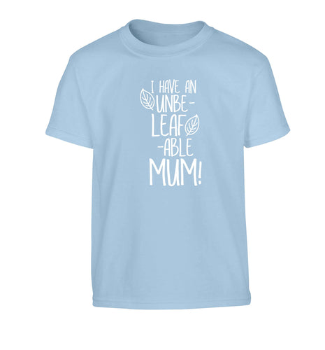 I have an unbeleafable mum! Children's light blue Tshirt 12-13 Years