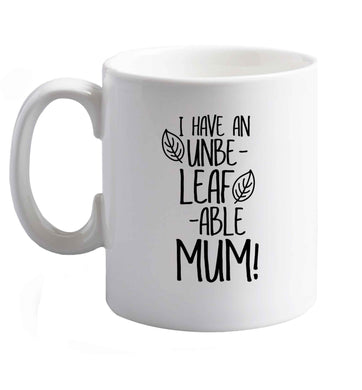 10 oz I have an unbeleafable mum! ceramic mug right handed