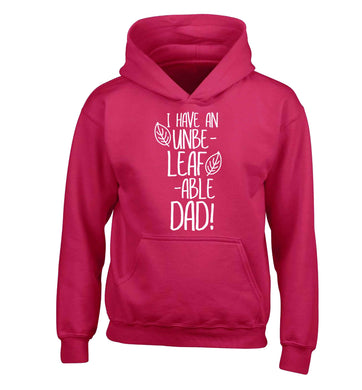 I have an unbe-leaf-able dad children's pink hoodie 12-13 Years