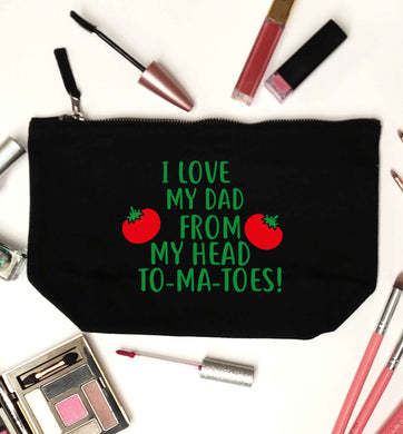 I love my dad from my head to-ma-toes black makeup bag