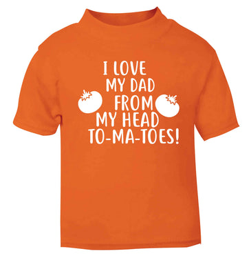 I love my dad from my head to-ma-toes orange baby toddler Tshirt 2 Years