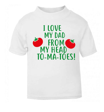 I love my dad from my head to-ma-toes white baby toddler Tshirt 2 Years