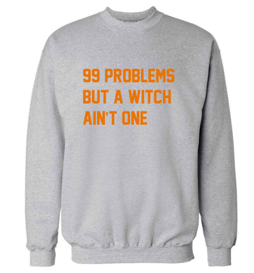 99 Problems but a witch aint one adult's unisex grey sweater 2XL