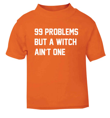 99 Problems but a witch aint one orange baby toddler Tshirt 2 Years