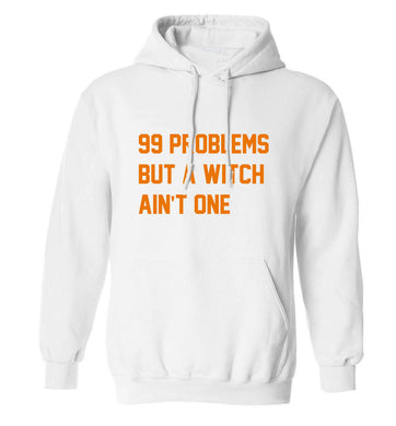 99 Problems but a witch aint one adults unisex white hoodie 2XL