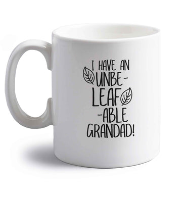 I have an unbe-leaf-able grandad right handed white ceramic mug