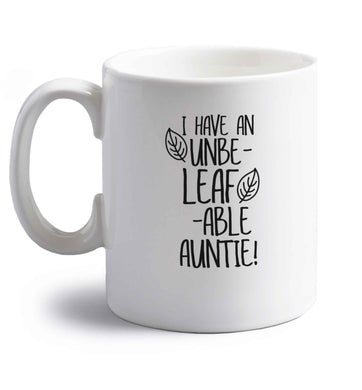 I have an unbe-leaf-able auntie right handed white ceramic mug