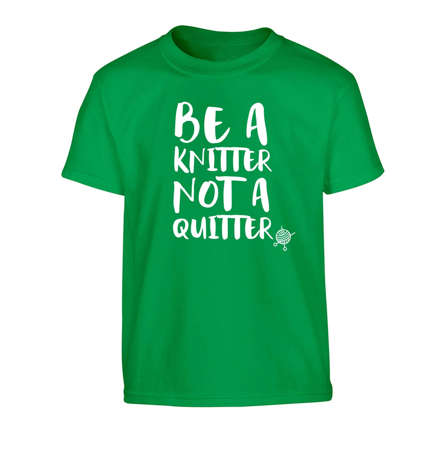 Be a knitter not a quitter Children's green Tshirt 12-13 Years