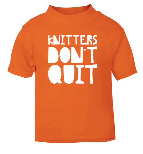 Knitters don't quit orange Baby Toddler Tshirt 2 Years